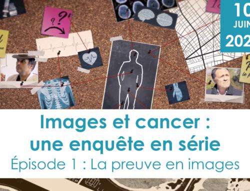 Images et cancer Ep. 1 – La preuve en images